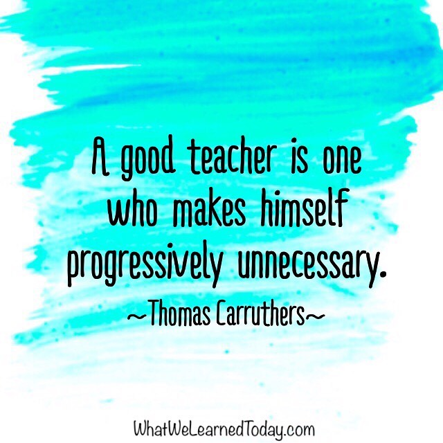 Sometimes (a lot of times, actually), I feel really guilty for not having amazing lesson plans for every day, for not structuring our time more....But then I read quotes like thins and I realize that I must be an amazing teacher. 😉🤣 More seriously though, I think it is a great reminder that with the right guidance, learners will gain the skills and confidence they need to work independently and think critically. We just have to be willing to get out of the way...and relinquish some control. . . . #parentingquotes #teachingquotes #homeschoolquotes #homeschoolmom #homeschoolmomlife #homeschooling #homeschool #selfdirectedlearning #selfdirectededucation #unschooling #relaxedhomeschooling