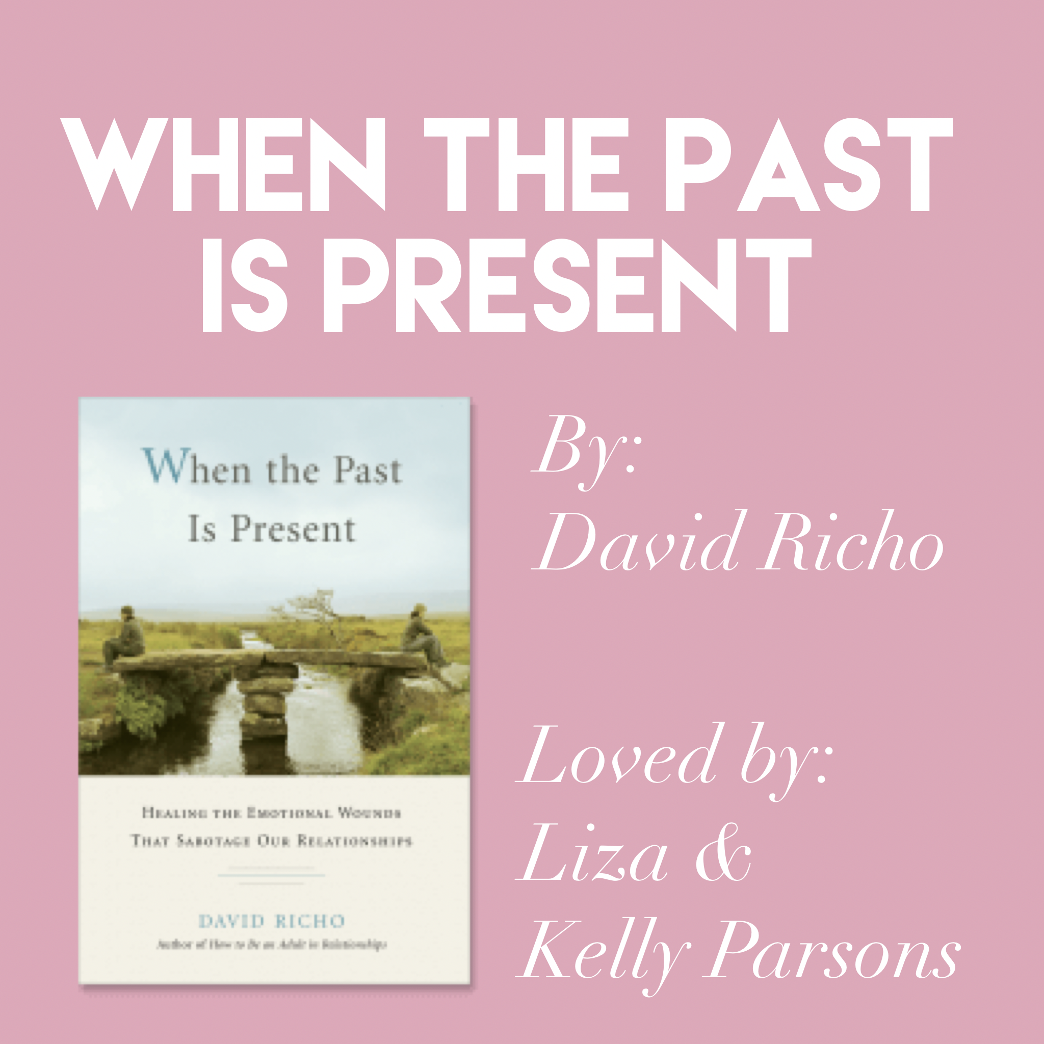 'When the Past Is Present' by David Richo // Loved by Liza & Kelly Parsons