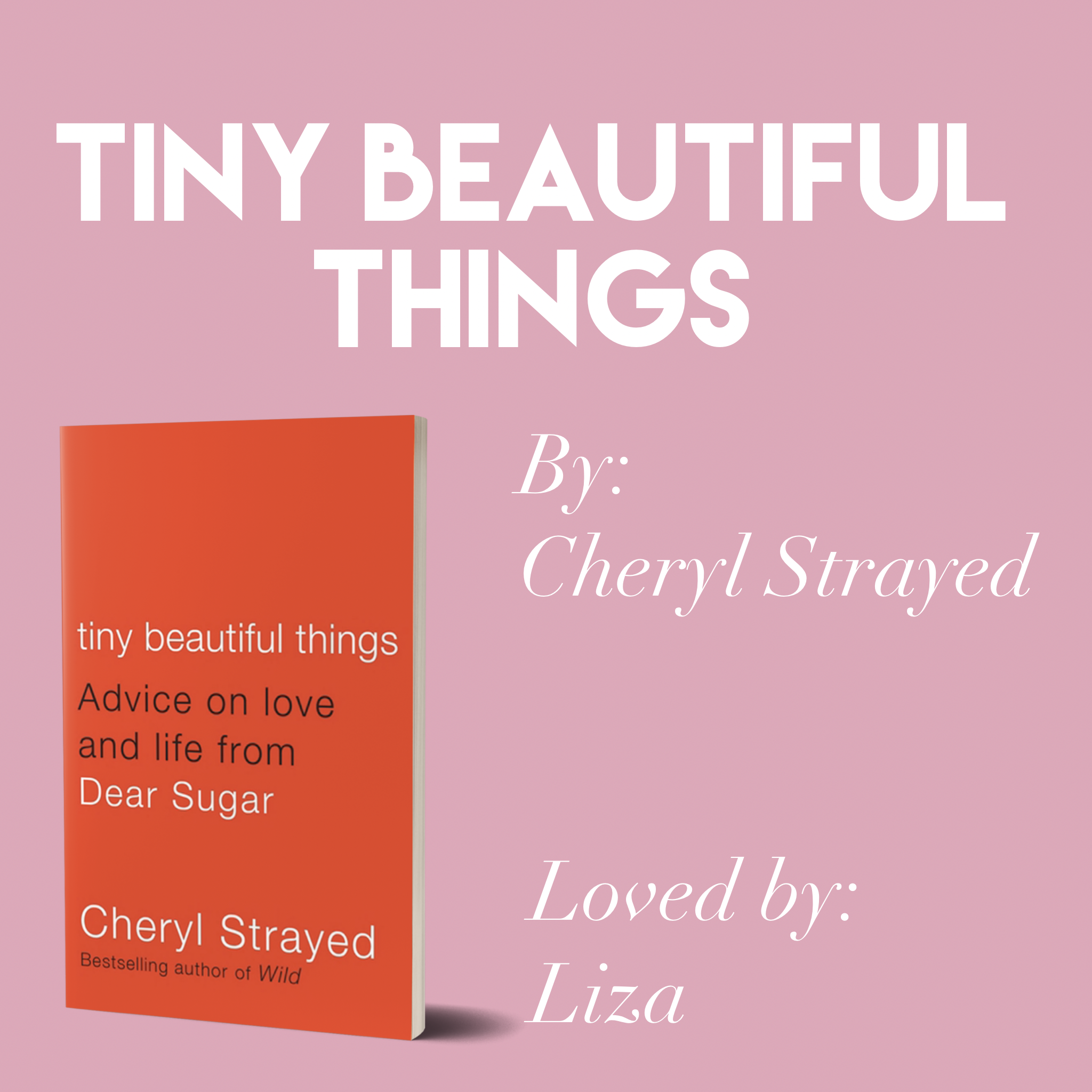 'Tiny Beautiful Things' by Cheryl Strayed // Loved by Liza