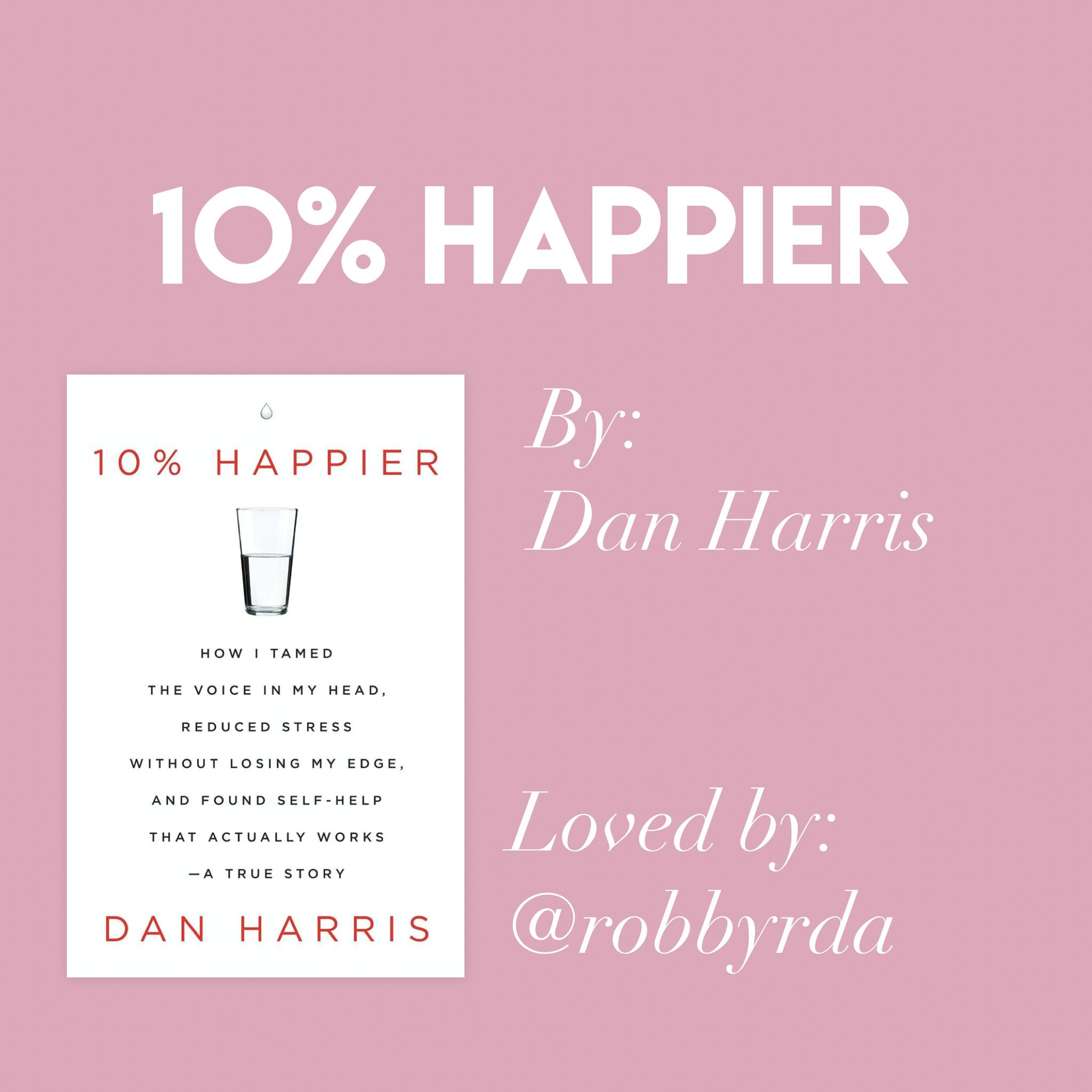'10% Happier' by Dan Harris // Loved by @robbyrda