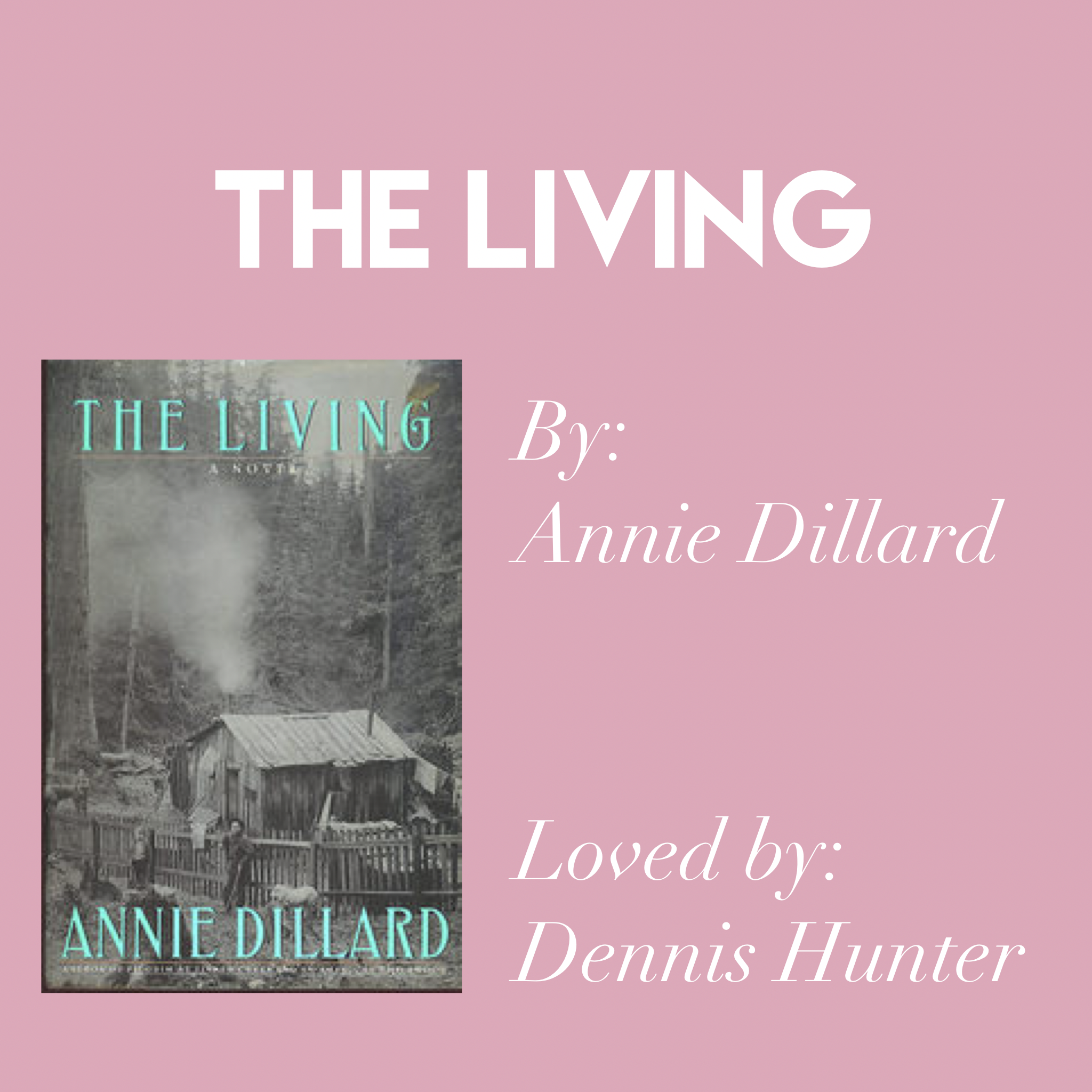 'The Living' by Annie Dillard // Loved by Dennis Hunter