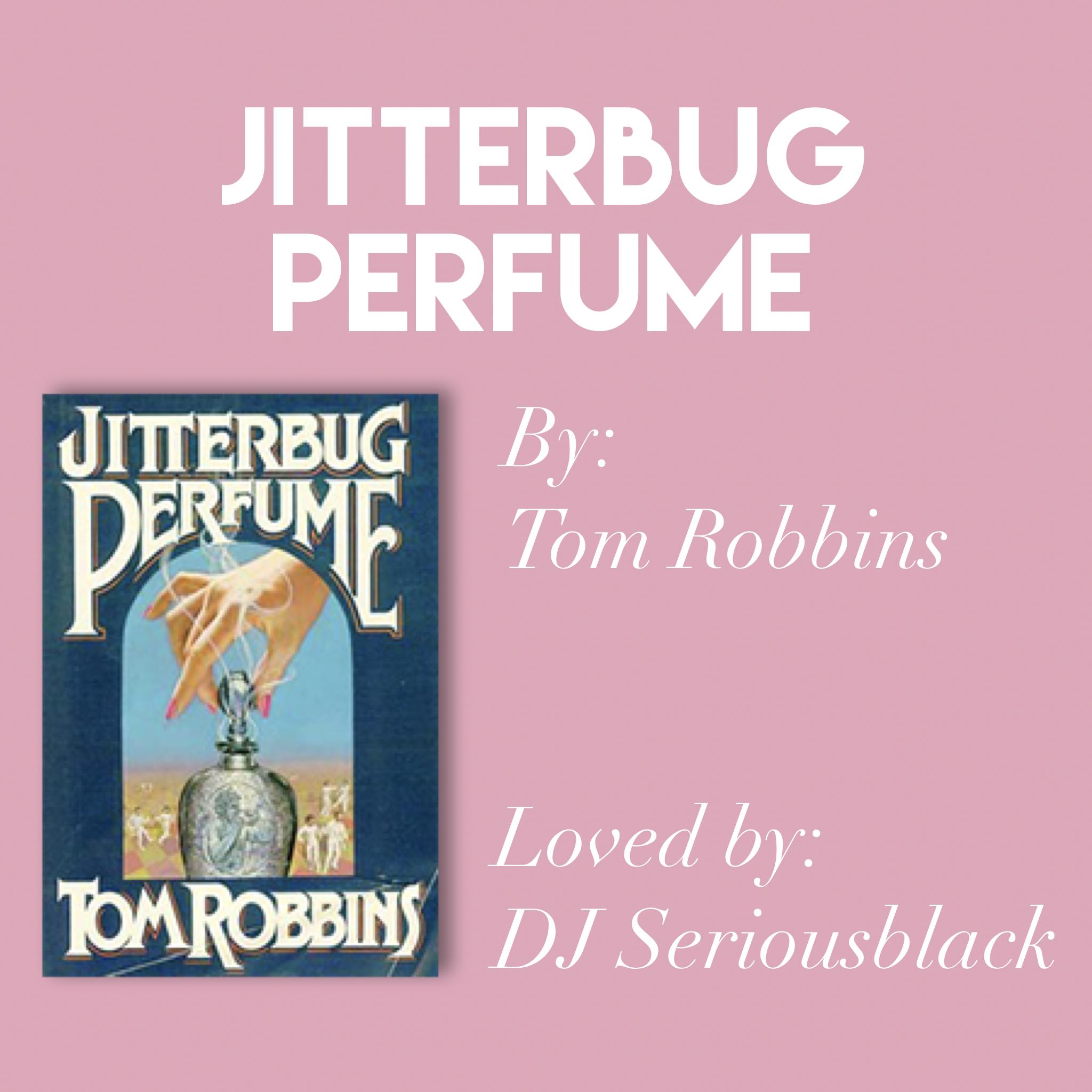 'Jitterbug Perfume' by Tom Robbins // Loved by DJ Seriousblack