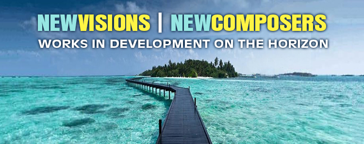 NewVisions NewComposers Works in Development on the Horizon.jpg