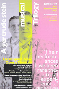 - A Gertrude Stein Musical Trilogyexplores the vision, genius and wit of Gertrude Stein in music!!!Featuring the world premiere of a new jazz opera,Gertrude Stein Invents A Jump Early Onwith music by William Banfield,story and text by poet Karren LaLonde Alenieralong with 2 short operas:Three Sisters Who Are Not Sistersby Ned RoremCapital Capitalsby Virgil Thomson, both pieces with texts by Gertrude SteinThe sold-out performances were at Symphony Space's Thalia Theatre.