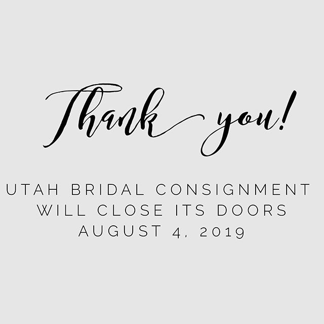 Thank you for all the love and support you have given us over the last two years! We've truly enjoyed being part of so many love stories. It's time for us to say goodbye to this wonderful community. We will be taking appointments for dress buying through August 4th and you can come pick up consigned gowns through August 11 (Wednesday- Friday 3-7 p.m. or Saturdays 12-4 p.m.) Or as always make an appointment online, give us a call at (385) 202-4663 or email at jess@utahbridalconsignment.com. Thank you!