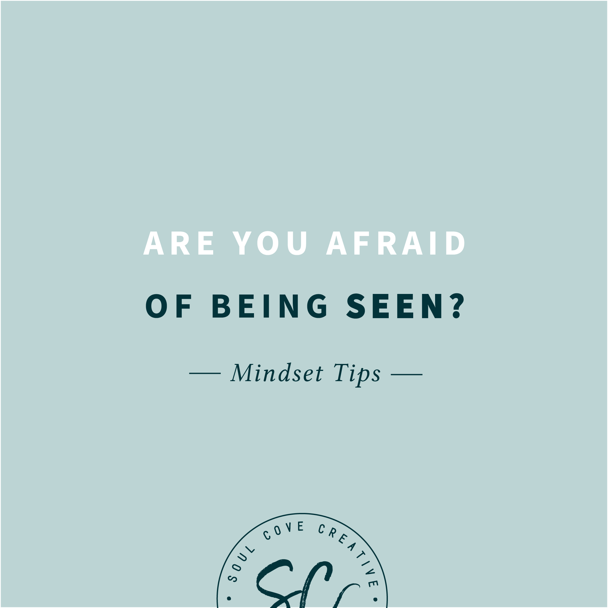 Are you afraid of being seen?