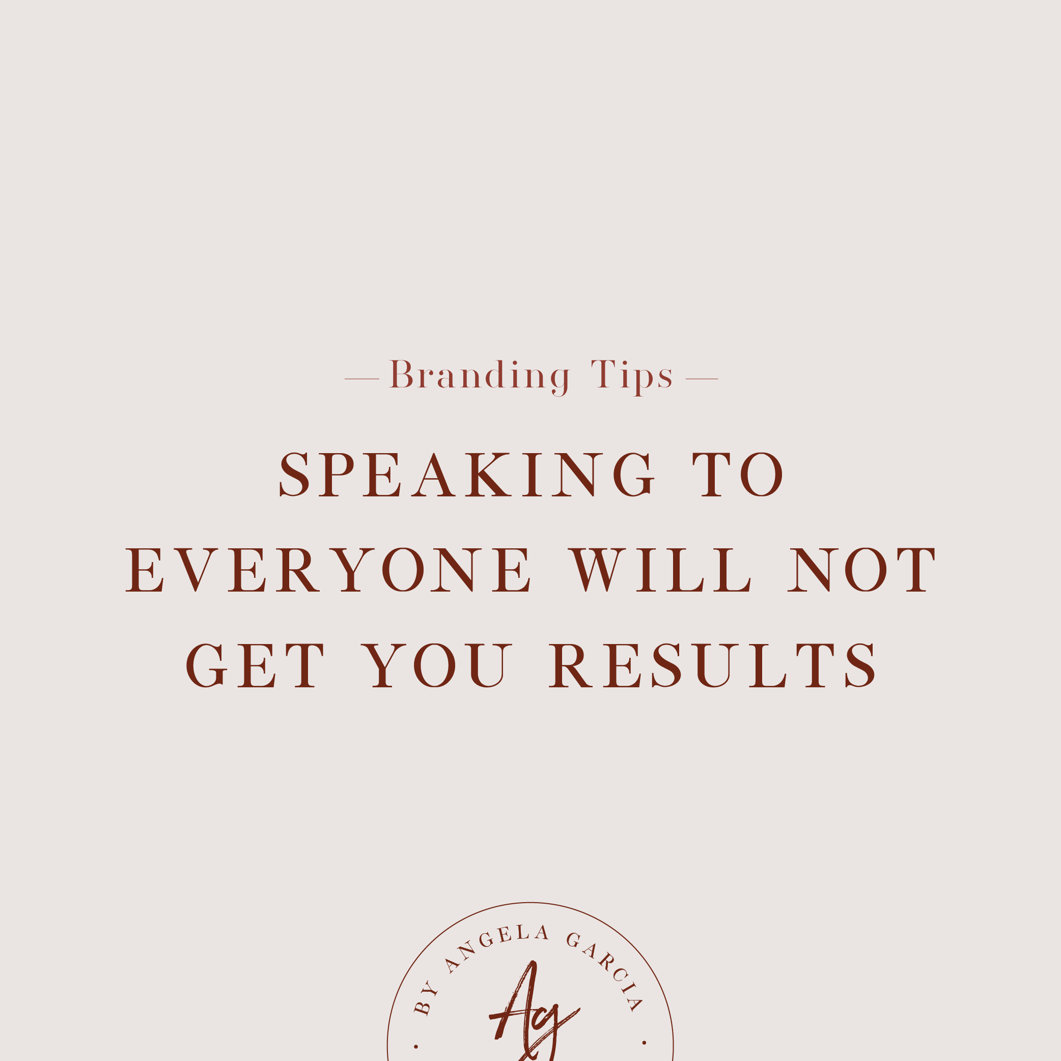 Speaking to everyone will not get you results