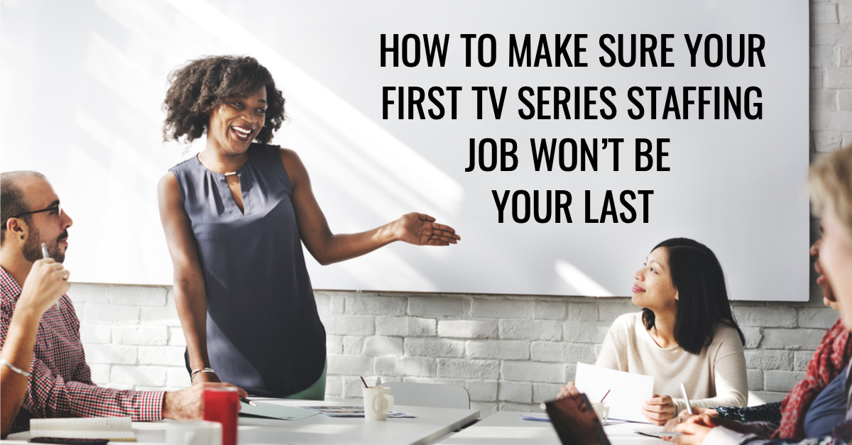Carole Kirschner How to Make Sure Your First TV Series Staffing Job Wont Be Your Last.jpg