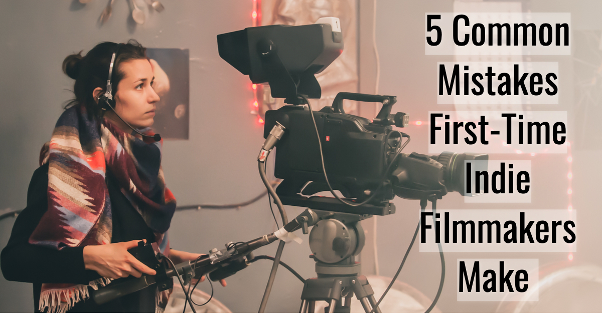 Carole Kirschner 5 Common Mistakes First-Time Indie Filmmakers Make.jpg