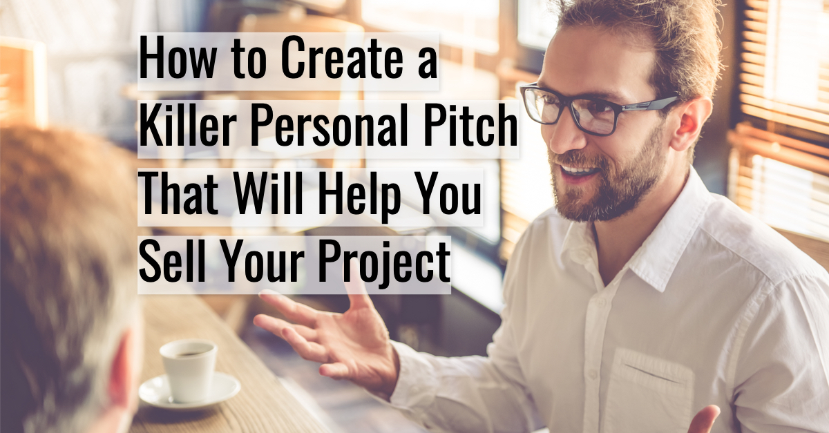 How to Create a Killer Personal Pitch That Will Help You Sell Your Project Carole Kirschner.jpg