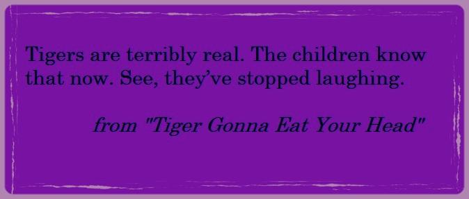 Tiger Gonna Eat Your Head Excerpt.jpg