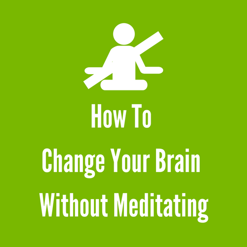 How to change your brain without meditating (2).png