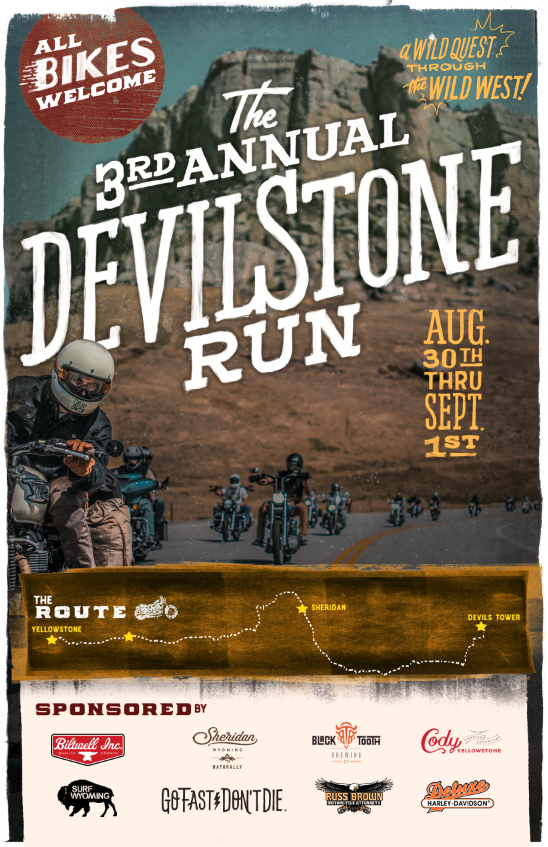 HERE'S THE SKINNY... - Registration includes: 1 free beer at each official Devilstone Stop, one (1) Limited Edition GFDD Devilstone Run tee-shirt + 20% off one order from our store, free camping Friday and Saturday night, one free raffle entry per night ($5 ea), a goodie bag and giveaways, and hotel discounts along the way. (Subject to change with availability)DAY 0 - Sundance, WY-----------Thursday, Aug 29th------------7:30pm - ????:DAY 1 - Devil's Tower, USA-----------Friday, Aug 30th------------Devil's Tower, WY to Sheridan, WYDevils Tower National Monument-Official NPS siteRegistered riders camp for FREE with us, or contact our hotel partners for a deal:The Sheridan Inn - 30% off the regular room rate. Contact Elizabeth Ramsay directly at eramsay@hotelpros.biz or (307) 674-2178. Rooms subject to availability, so book NOW if you're going to!DAY 2 - Sheridan, WY - Cody, WY----------Saturday, Aug 31st------------Sheridan, WY to Cody, WYCamping at Ponderosa CampgroundDAY 3 - Cody, Wy-----------Sunday, Sept 1st-------------Cody, WY to Yellowstone National Park, WY(You will need a National Park Pass)Every man for himself on the way back to where you came from! We'll finish in Jackson, stay as long or as short as you wish!
