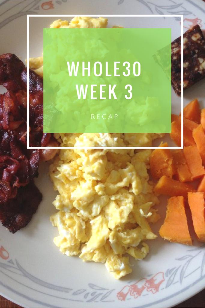 whole30-week-3 recap