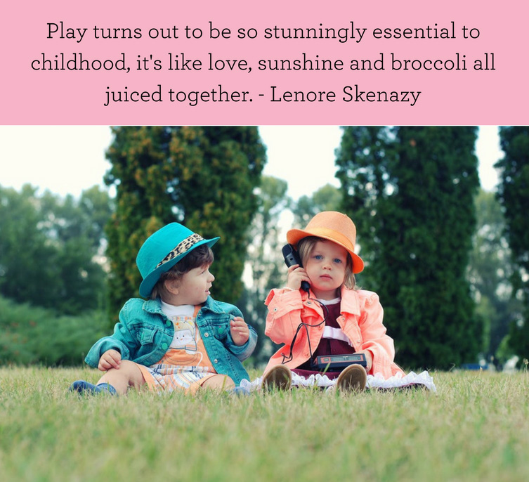 Play turns out to be so stunningly essential to childhood, it's like love, sunshine and broccoli all juiced together. - Lenore Skenazy (1)_edited.jpg