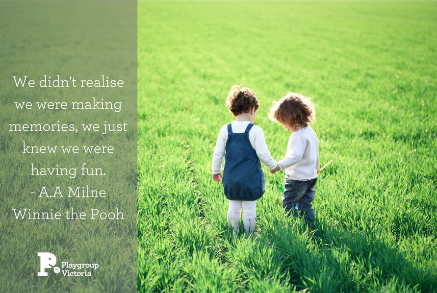 We didn't realise we were making memories, we just knew we were having fun.- A.A MilneWinnie the Pooh .jpg