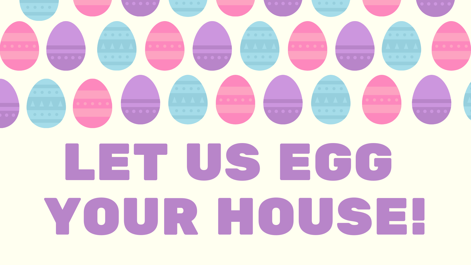 slide Let us egg your house!.png