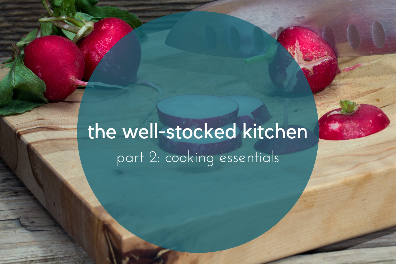 beneath the crust: the well-stocked kitchen part 2, cooking essentials