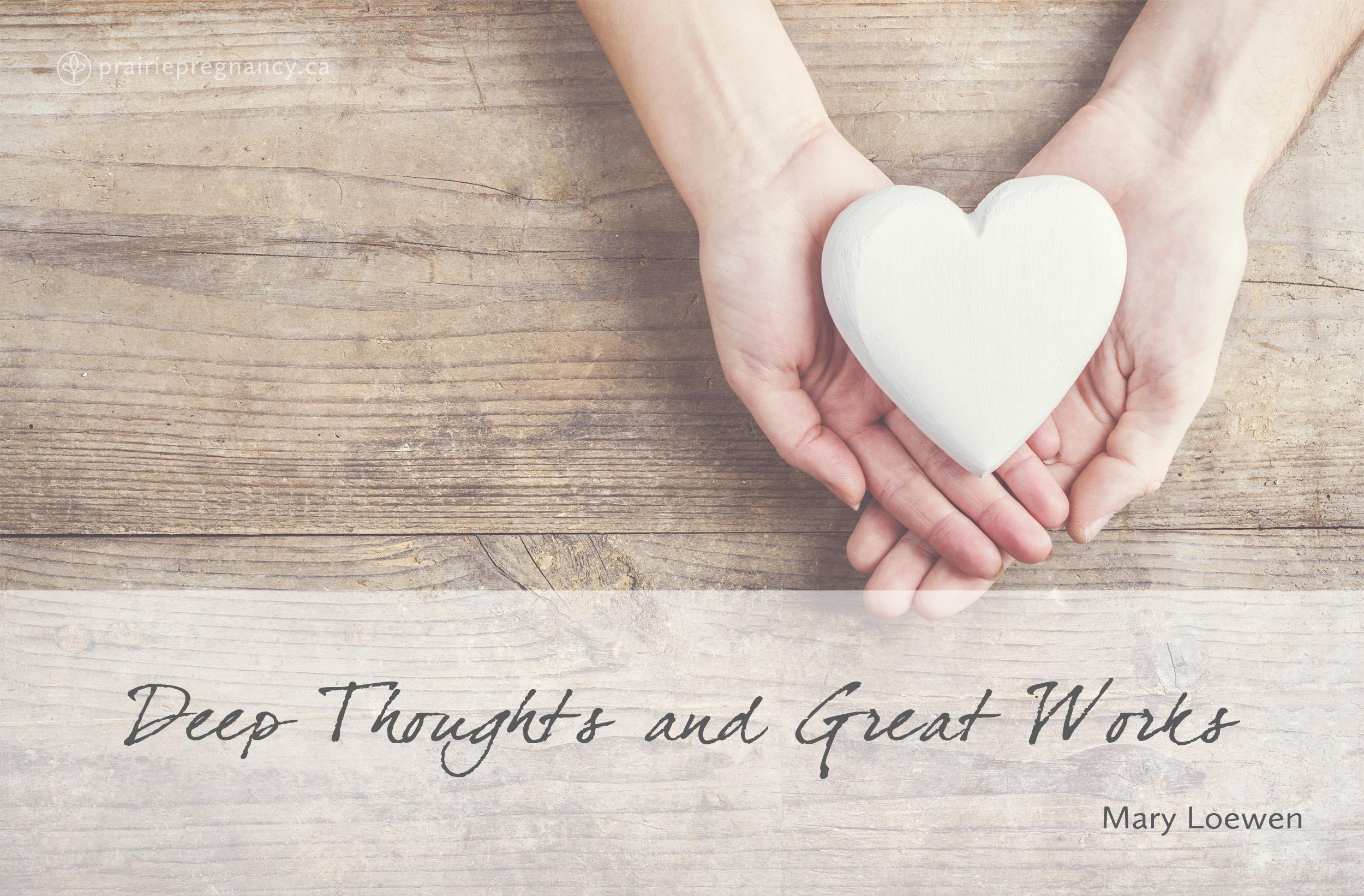 deep thoughts great works prairie pregnancy support manitoba blog.jpg