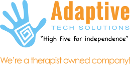 - Adaptive Tech Solutions is a therapist owned and operated company that strives to provide adapted equipment for individuals with disabilities at affordable prices. They offer a wide variety of toys, devices and tools that increase independence, play and creativity with special kids.