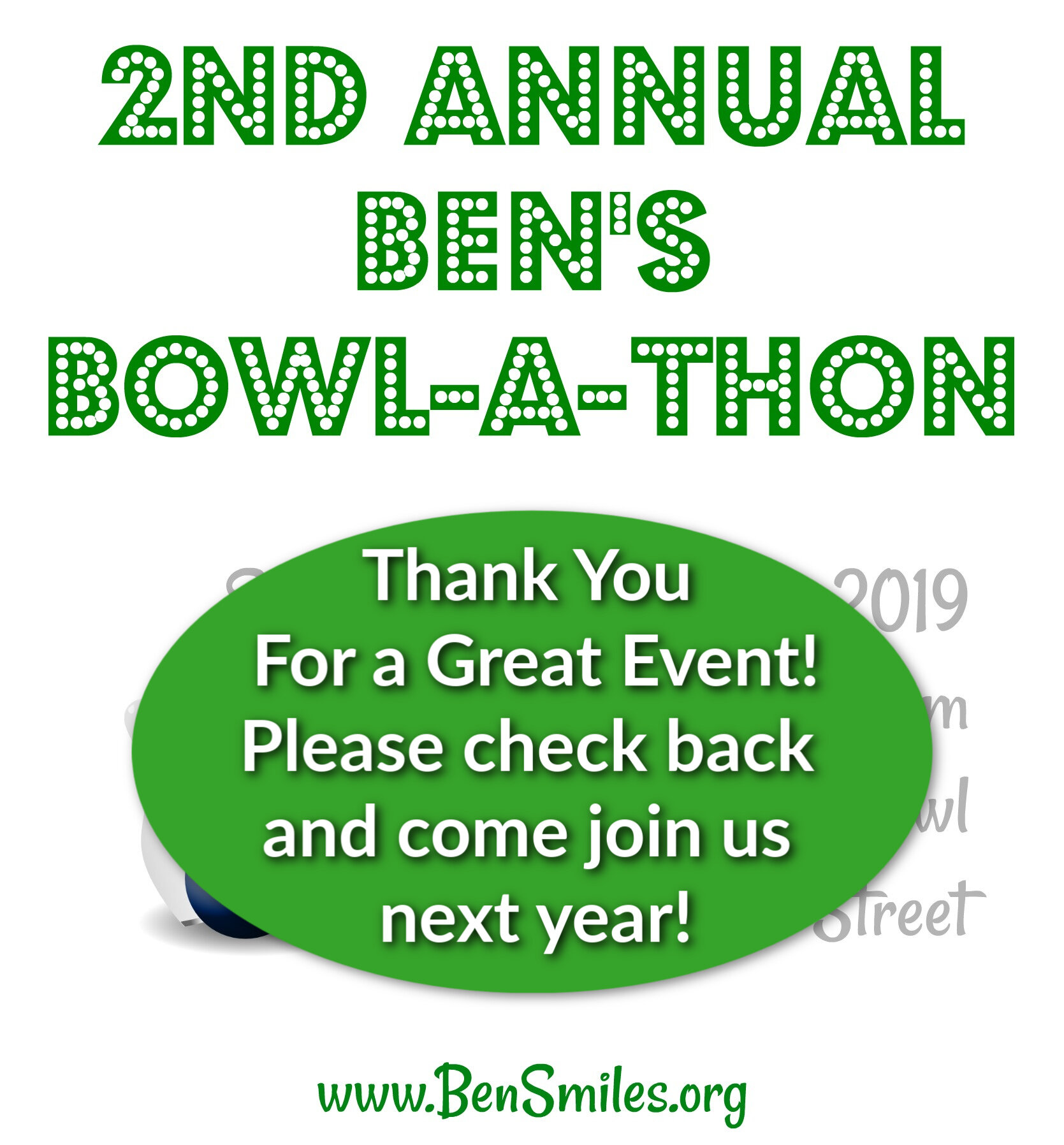 Ben's 2nd Annual Bowl-A-Thon - PAST:  Sunday, September 8, 2019Update: A HUGE THANK YOU to everyone who donated packages and prizes, attended and supported! We appreciate it so much. We ended up raising $4,000 to enable us to provide switch-adapted toys, switches and other devices to kids with motor delays or diagnoses. We hope you can join us next year! For information on how to become involved, email Elizabeth at Info@bensmiles.org. Thank you to all of our sponsors and donors! Take a look at last year's bowl-a-thon video here.