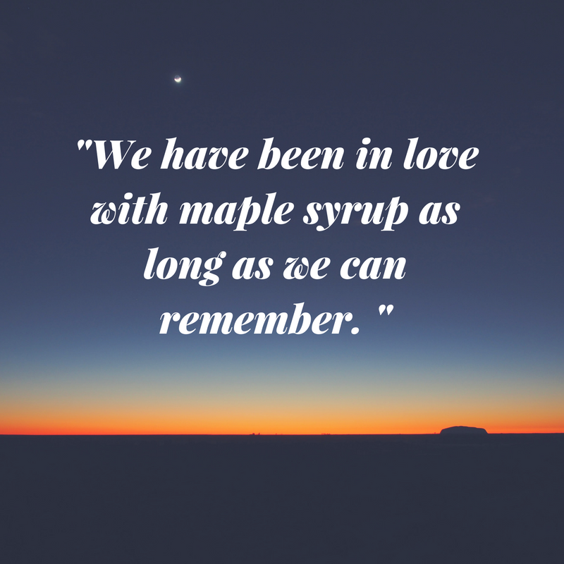 We have been in love with maple syrup as long as we can remember..png