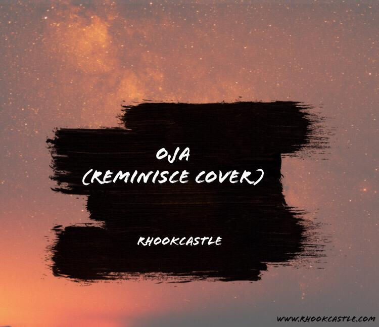Cover to reminisce oja. As usual rhookcastle delivered top notch lyrics with a flawless flow. listen and download below