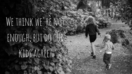 We think we're not enough, but do our kids agree?-2.jpg