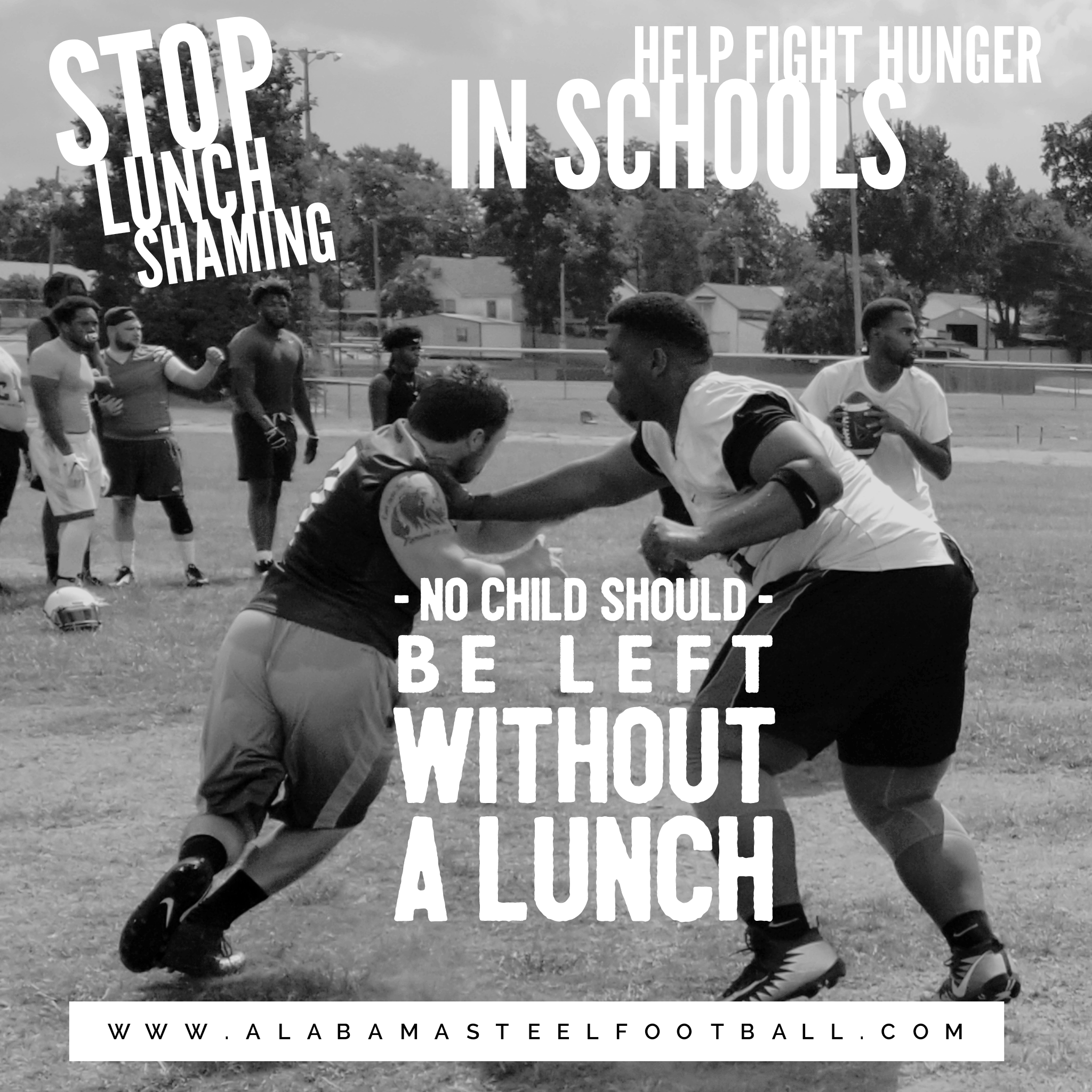 HELP DEFEAT HUNGER IN TUSCALOOSA SCHOOLS - Circumstances vary.  Life Happens.  No child should ever be without a lunch tray in our school district. The Alabama Steel Semi Professional Football Organization desires to combat just that.  If you would like to partner with us as an individual or business please contact Kristie Eiland at 205-722-4646.
