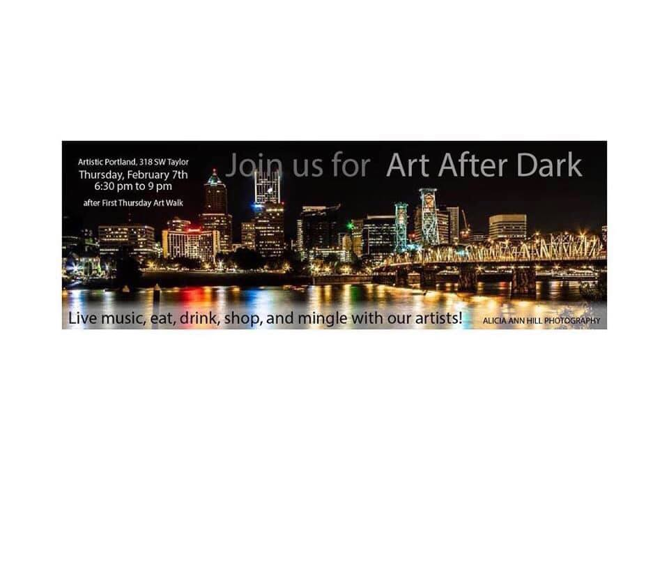 art after dark gallery event - February 7, 2019  6:30pm-9pmArtistic Portland Gallery and Store 318 SW Taylor St, Portland Oregon