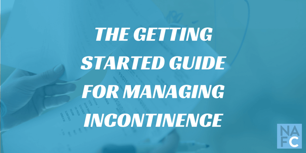 NAFC's Step By Step Guide To Managing Incontinence
