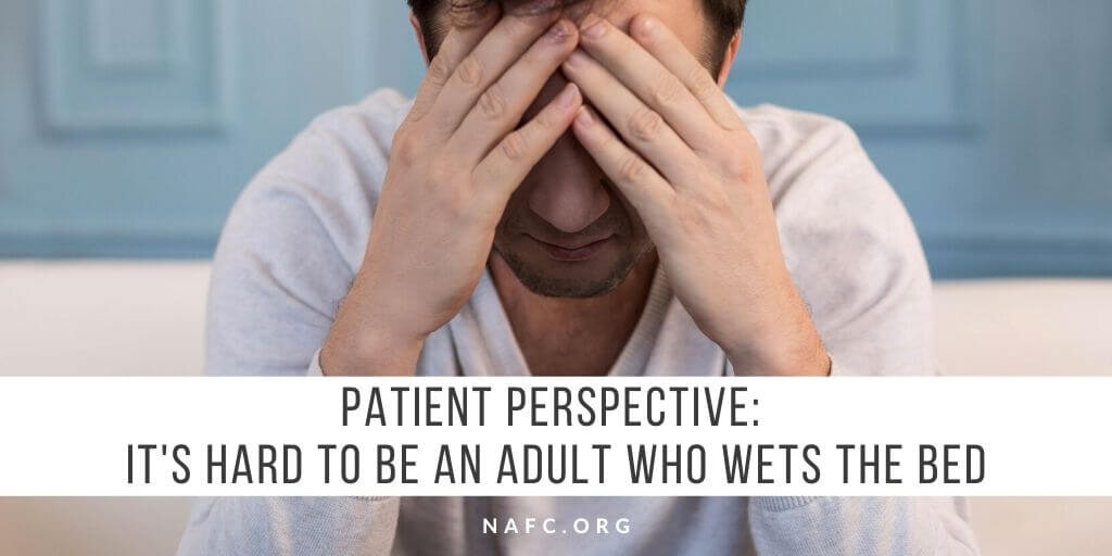 Patient Perspective It S Hard To Be An Adult Who Wets The Bed Nafc