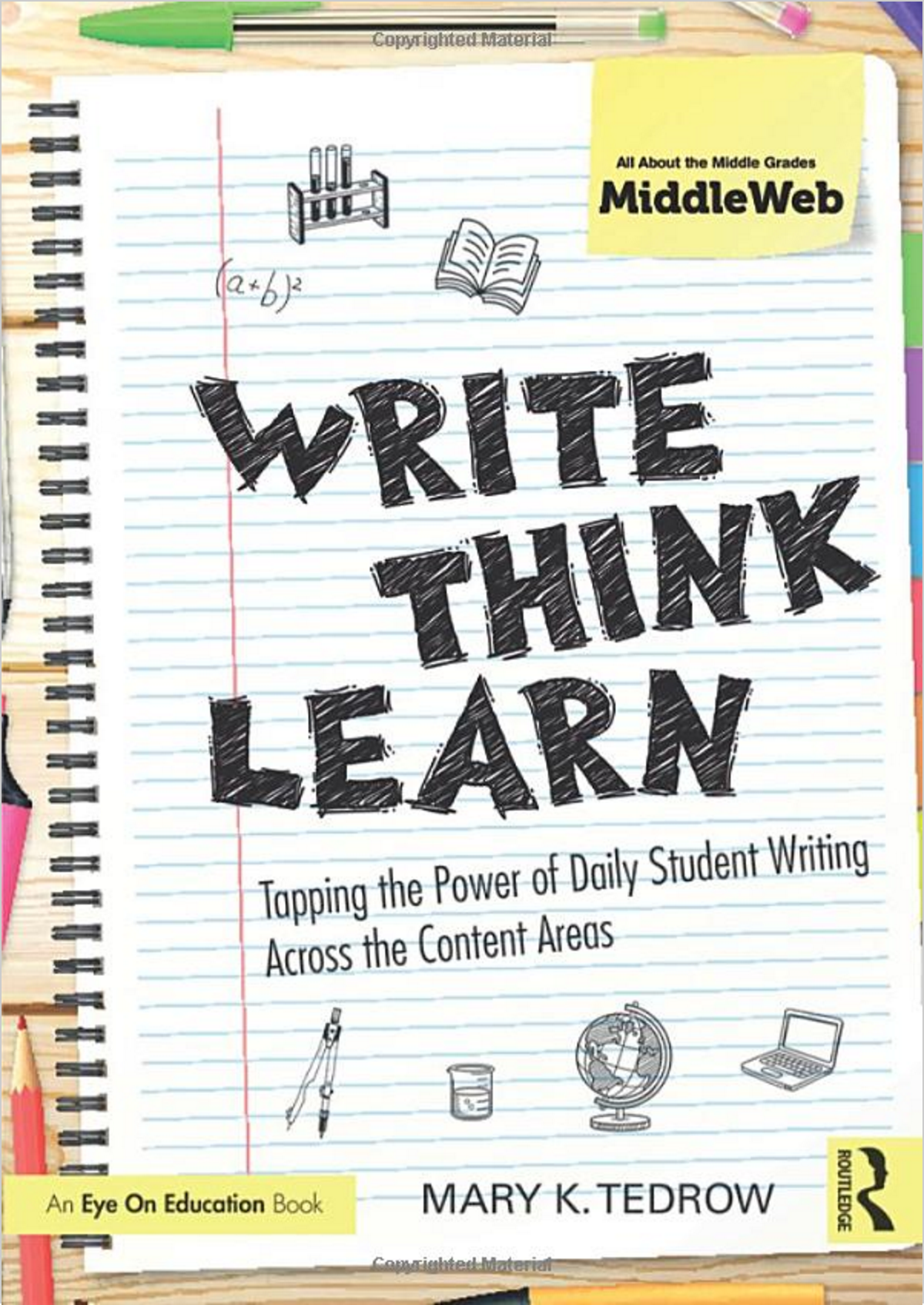 Write, Think, Learn - Find out how to create the climate and space for everyday student writing. In this new co-publication with MiddleWeb, award-winning teacher Mary Tedrow shows you how to encourage students to integrate daily writing into their lives, leading to improved critical thinking skills, increased knowledge of subject areas, and greater confidence in written expression. This practical guide will help you consider the unique needs of your students, while still meeting state standards.