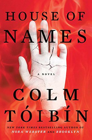 16. House Of Names by Colm Toibin