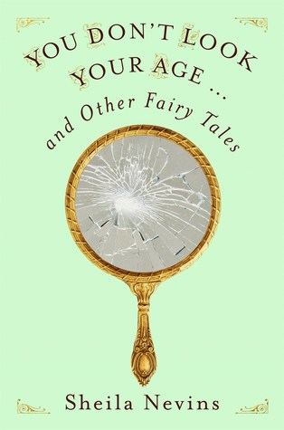 You Don't Look Your Age & Other Fairy Tales by Sheila Nevins