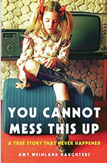 YOU CANNOT MESS THIS UP: A TRUE STORY THAT NEVER HAPPENED