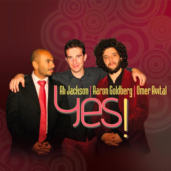 Ali Jackson, Aaron Goldberg, Omer Avital - Yes!
