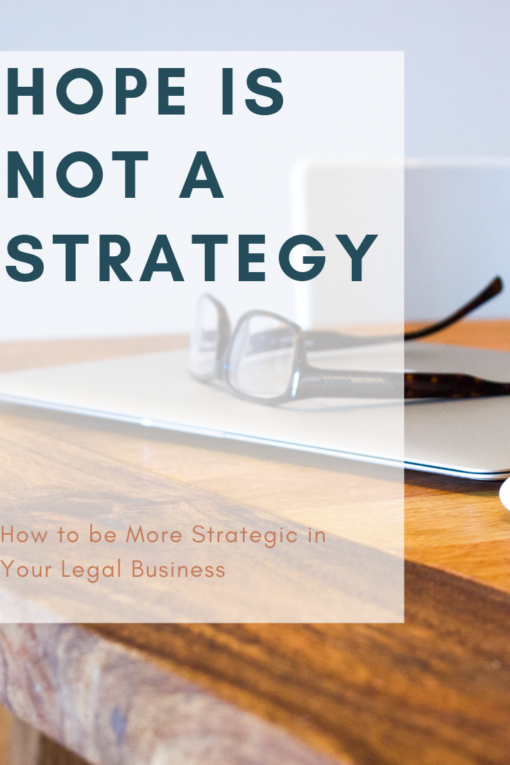 Hope is not a strategy: How to be more strategic in your legal business