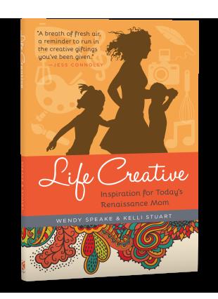 Life Creative: Inspiration for Today's Renaissance Mom