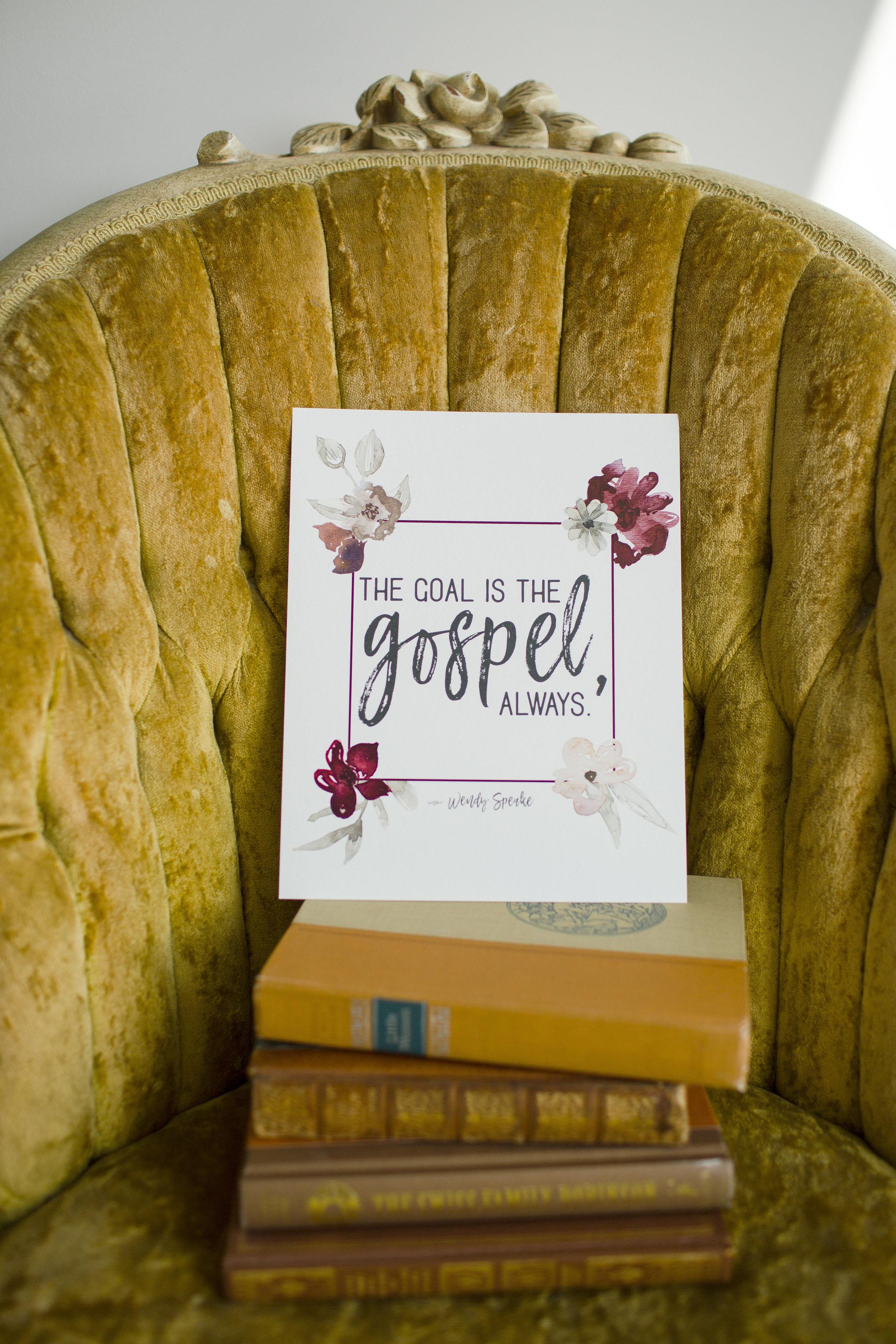 The Goal is the Gospel, Always — Free Prints from WendySpeake.com