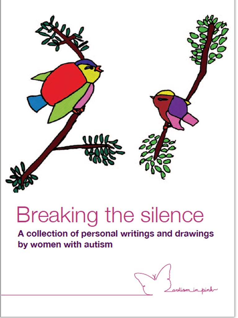 Breaking the silence - Breaking the silence is a book which was written by participants of a research project which aimed to better understand the female experience of being Autistic . ( most of us didn't like the title autism in pink), Several of the members of the research groups which were based across Europe wrote chapters for the book, which is available in several languages.The book is free and can be downloaded from the website below.http://autisminpink.net