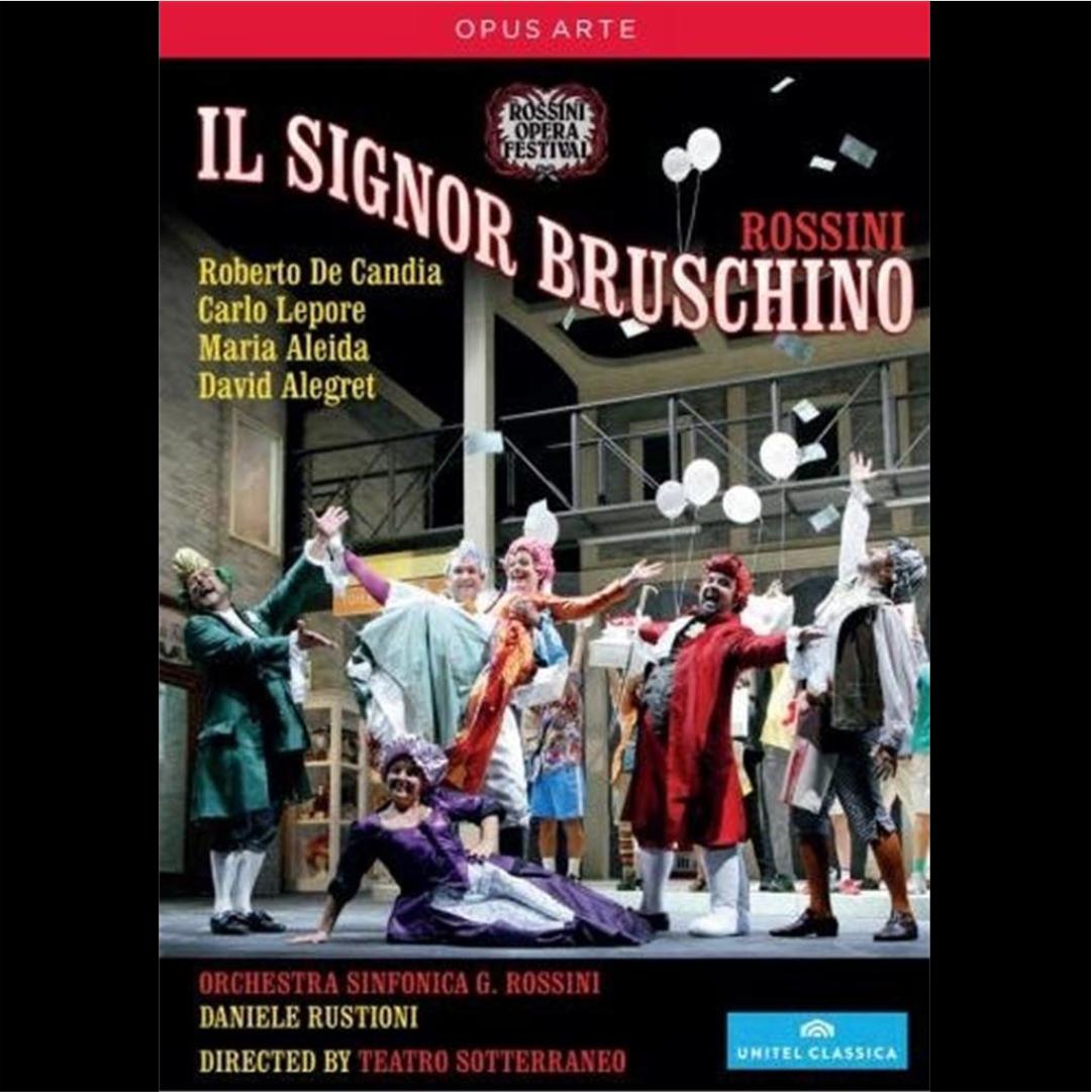 ROSSINI: IL SIGNOR BRUSCHINO (DVD)  Live at Rossini Opera Festival Daniele Rustioni Orchestra Sinfonica G. Rossini Roberto De Candia, Carlo Lepore, Maria Aleida, David Alegret 2015 OPUS ARTE