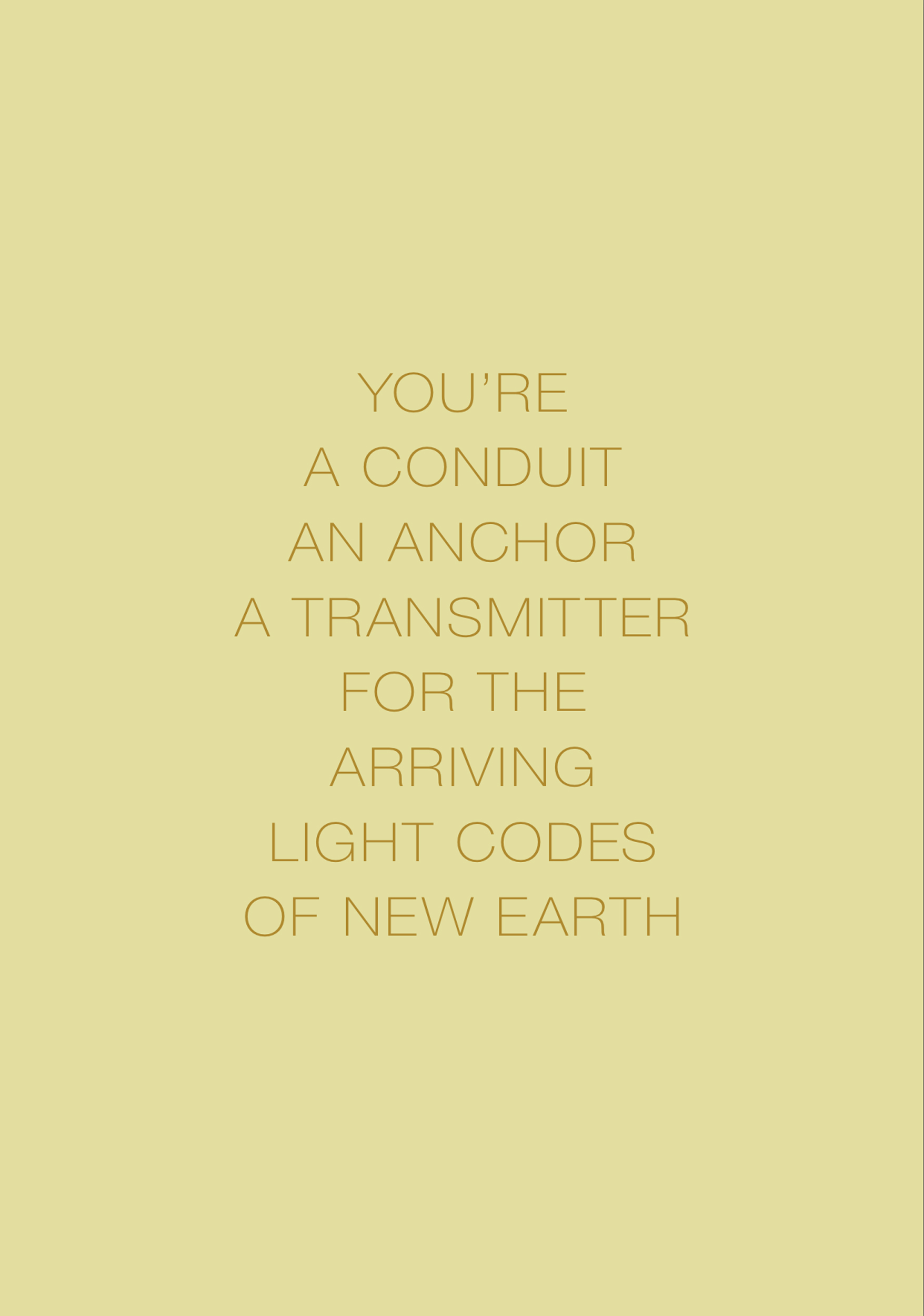 Light Codes Mantra: You're a Conduit, An Anchor, A Transmitter for the Arriving Light Codes of New Earth