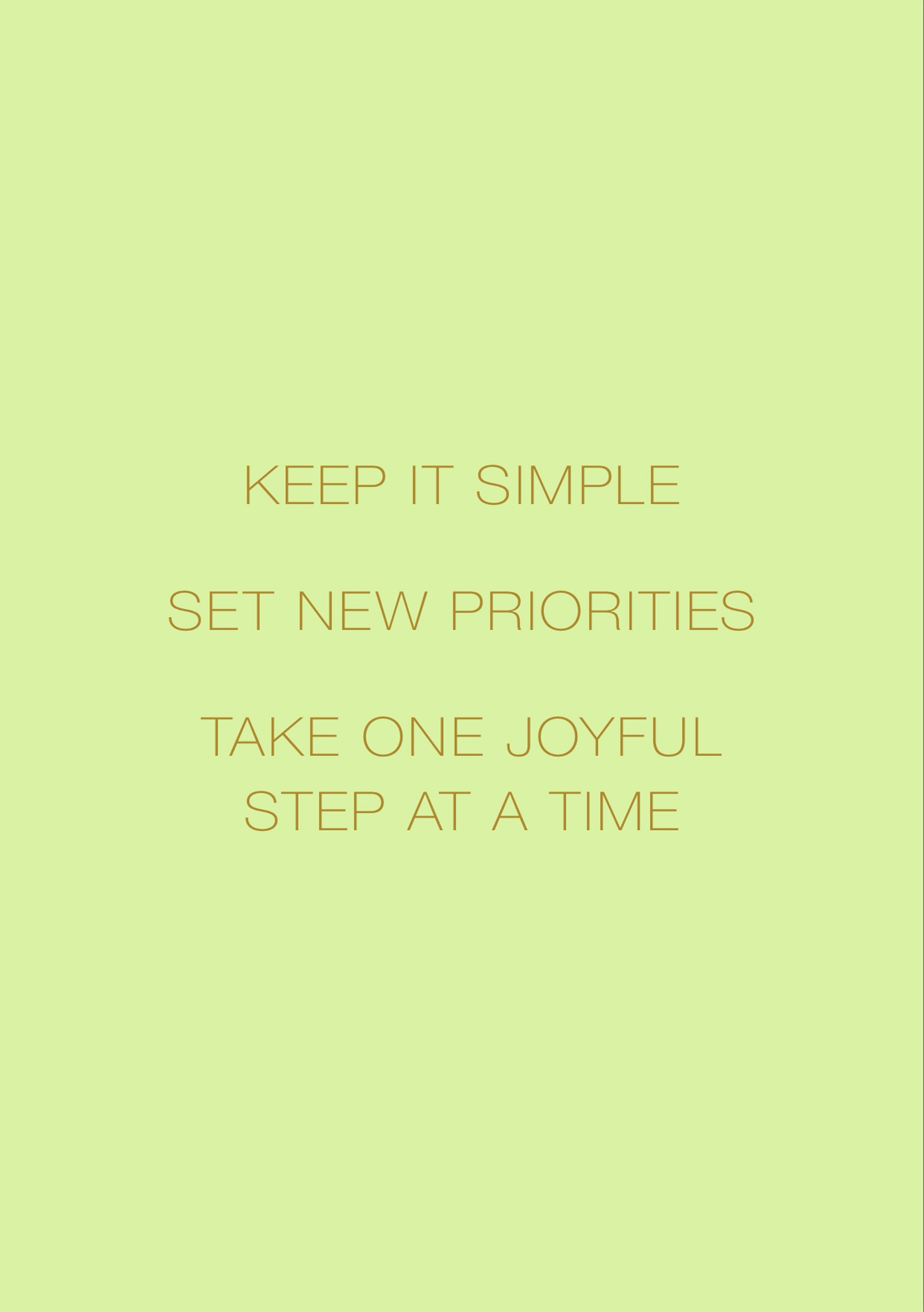 Simplicity Mantra:Keep It Simple,Set New Priorities,Take One Joyful Step at a Time