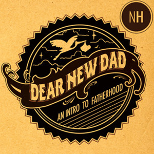 Dear New Dad: An Intro to Fatherhood