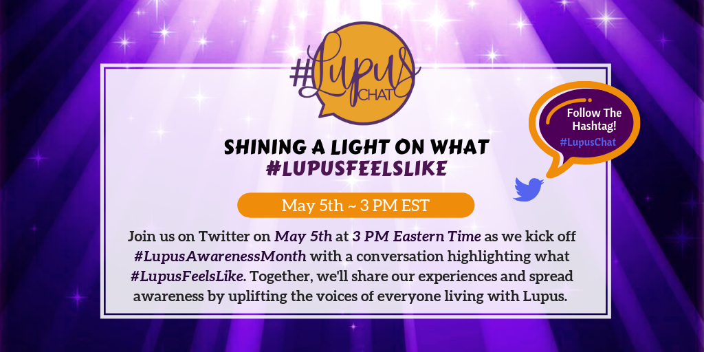 "Image description: "" Join us on Twitter on May 5th at 3 PM Eastern Time as we kick off #LupusAwarenessMonth with a conversation highlighting what #LupusFeelsLike. Together, we'll share our experiences and spread awareness by uplifting the voices of everyone living with Lupus."""