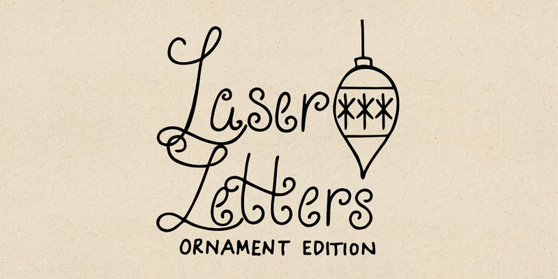 LASER LETTERS Ornament Edition.png