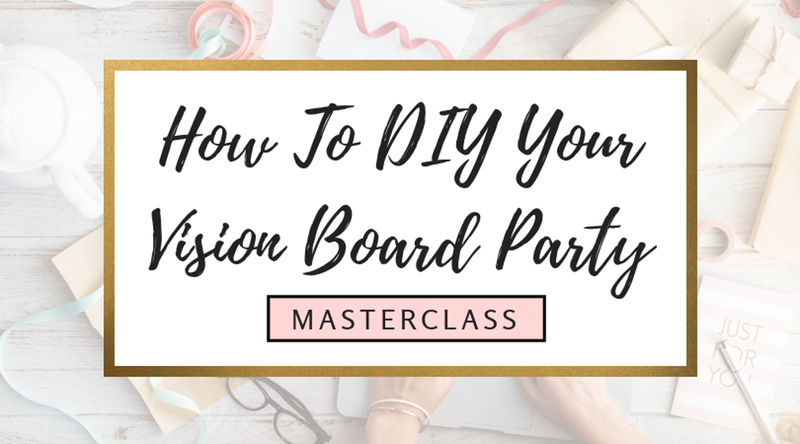 FREE MASTERCLASS How To DIY Your 2018 Vision Board Party.png