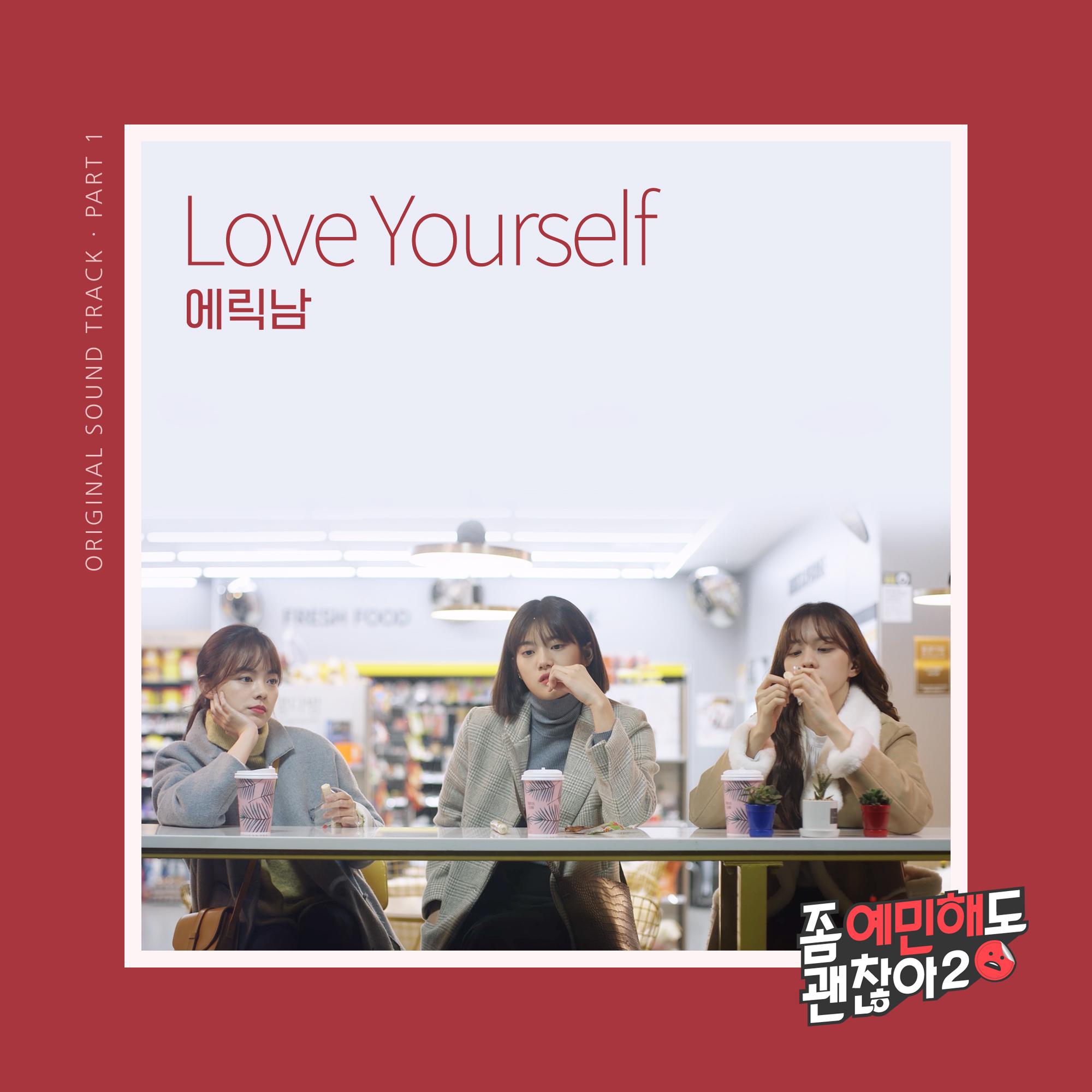 Love your self-에릭남 - Client: tvN D아티스트: 에릭남(Eric Nam)작사: 조윤경 / 작곡,편곡: 진바이진,NODAY, DAWN기획: 스페이스오디티