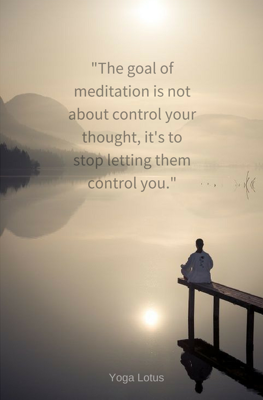 -The goal of meditation is not about control your thought, it's to stop letting them control you.-.png